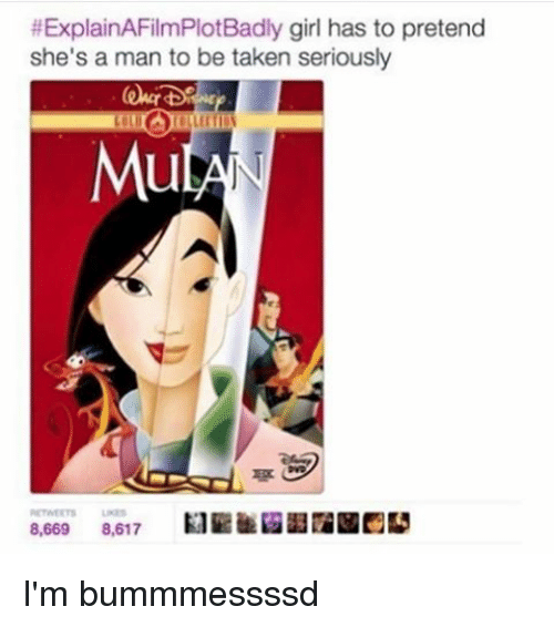 Explain a Film Plot Badly: ExplainAFilmPlotBadly girl has to pretend  she's a man to be taken seriously  Mu  8,669  8,617 I'm bummmessssd
