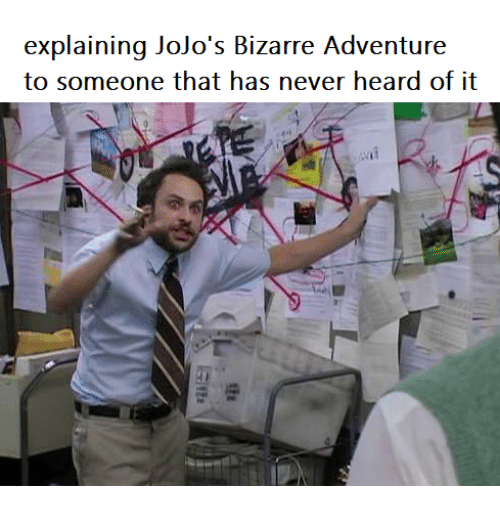 jojo bizarre adventure: explaining Jojo's Bizarre Adventure  to someone that has never heard of it