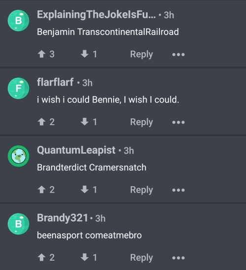 B. B., Quantum, and Railroad: Explaining TheJokelsFu... .3h  Benjamin Transcontinental Railroad  1  Reply  flarflarf 3h  i wish i could Bennie, I wish I could.  Reply  2  1  Quantum Leapist 3h  Brandterdict Cramersnatch  Reply  2  Brandy321 3h  beenasport comeatmebro  Reply  t 2  B  B