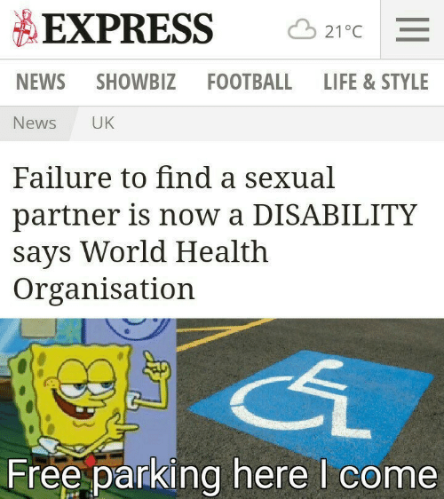 Football, Life, and News: EXPRESS  21°C  NEWS  SHOWBIZ FOOTBALL LIFE & STYLE  News  UK  Failure to find a sexual  partner is now a DISABILITY  says World Health  Organisation  Free parking here I come