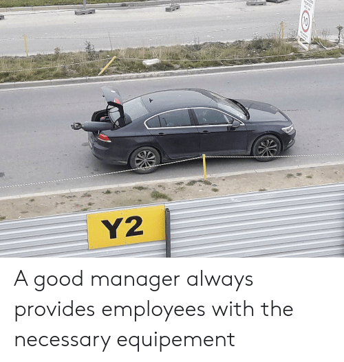 The Necessary: EXSO  Y2 A good manager always provides employees with the necessary equipement
