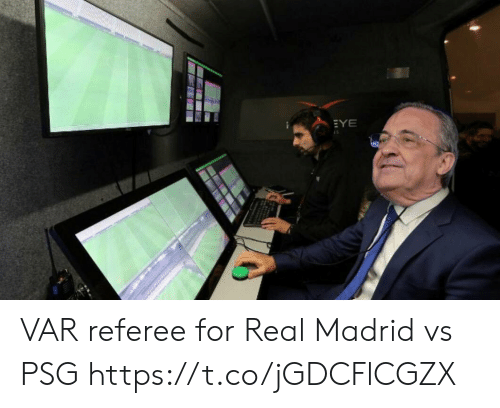 Memes, Real Madrid, and 🤖: EYE VAR referee for Real Madrid vs PSG https://t.co/jGDCFlCGZX