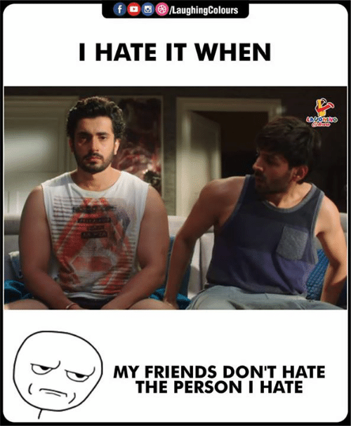 Dont Hate: f。画③/LaughingColours  I HATE IT WHEN  MY FRIENDS DON'T HATE  THE PERSON I HATE