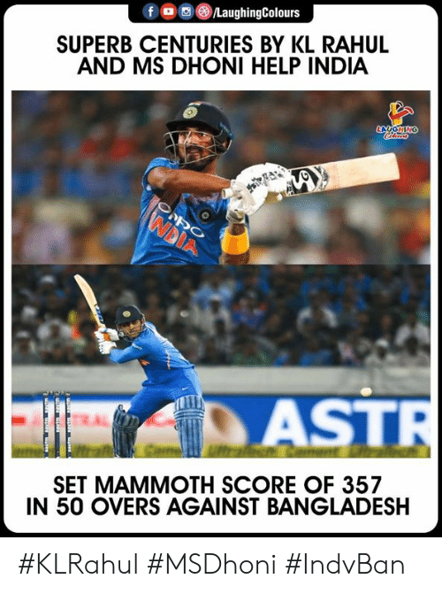 bangladesh: f。画 )/LaughingColours  SUPERB CENTURIES BY KL RAHUL  AND MS DHONI HELP INDIA  AST  SET MAMMOTH SCORE OF 357  IN 50 OVERS AGAINST BANGLADESH #KLRahul #MSDhoni #IndvBan