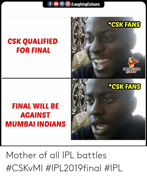 indians: f。 回@iLaughingColours  CSK FANS  CSK QUALIFIED  FOR FINAL  CSK FANS  FINAL WILL BE  AGAINST  MUMBAI INDIANS Mother of all IPL battles  #CSKvMI #IPL2019final #IPL
