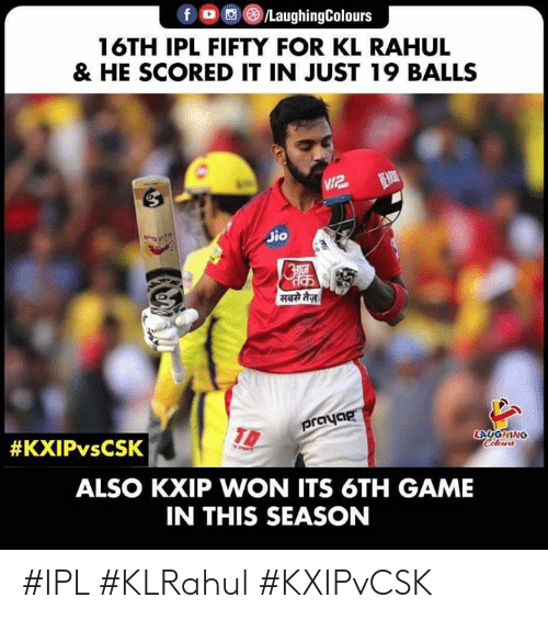 Jio: f。,(B)/LaughingColours  16TH IPL FIFTY FOR KL RAHUL  & HE SCORED IT IN JUST 19 BALLS  Jio  proya  AUGHING  ALSO KXIP WON ITS 6TH GAME  IN THIS SEASON #IPL #KLRahul #KXIPvCSK