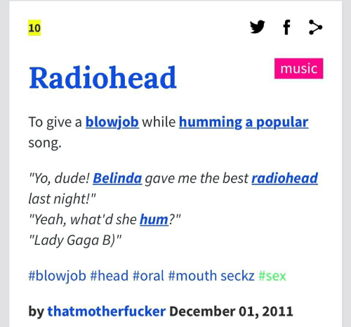 """Blowjob, Dude, and Head: f >  10  music  Radiohead  To give a blowjob while humming a popular  song.  """"Yo, dude! Belinda gave me the best radiohead  last night!""""  """"Yeah, what'd she hum?""""  """"Lady Gaga B)""""  #blowjob #head #oral #mouth seckz #sex  by thatmotherfucker December 01,2011"""