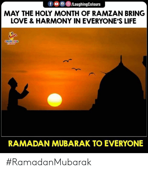 Ramadan: f ,画@)/LaughingColours  MAY THE HOLY MONTH OF RAMZAN BRING  LOVE & HARMONY IN EVERYONE'S LIFE  LAUGHING  RAMADAN MUBARAK TO EVERYONE #RamadanMubarak