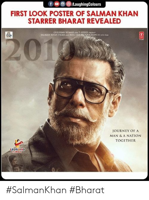 salman: f , 0 (8)/LaughingColours  FIRST LOOK POSTER OF SALMAN KHAN  STARRER BHARAT REVEALED  GULSHAN KUMAR AND T-SERIES FRESINT  SALMAN KHAN FILMS AND REEL LIFE PRODUCTION IVT ETD ILM  201  JOURNEY OF A  MAN & A NATION  TOGETHER  LAUGHING #SalmanKhan #Bharat