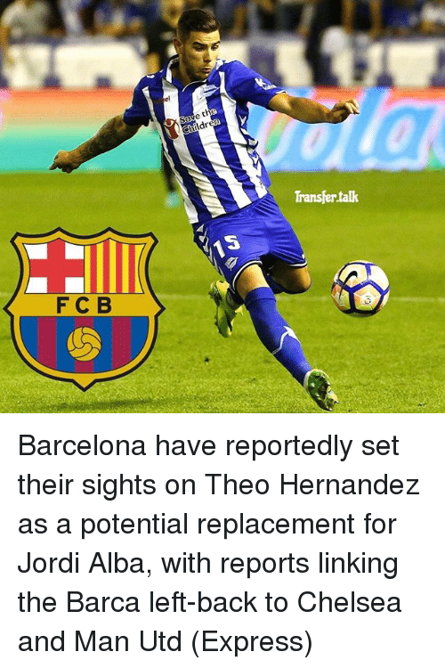Jordi Alba: F C B  the  M15  Transfer talk Barcelona have reportedly set their sights on Theo Hernandez as a potential replacement for Jordi Alba, with reports linking the Barca left-back to Chelsea and Man Utd (Express)