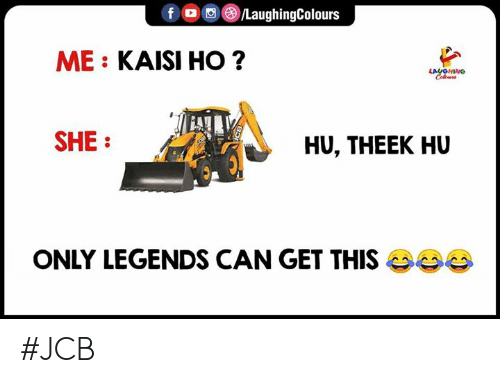 Indianpeoplefacebook, Legends, and Can: f  e)/LaughingColours  o  ME: KAISI HO?  LAUGHING  SHE:  HU, THEEK HU  ONLY LEGENDS CAN GET THIS #JCB