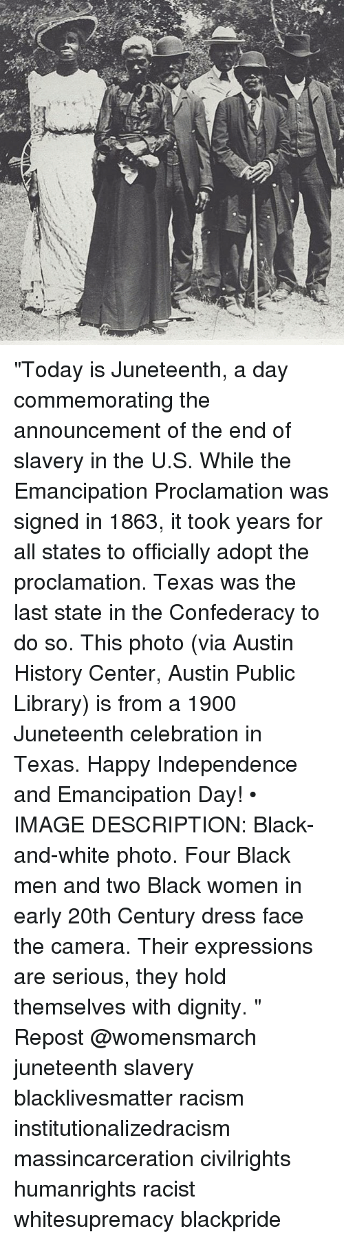 "Confederacy: f/  ew ""Today is Juneteenth, a day commemorating the announcement of the end of slavery in the U.S. While the Emancipation Proclamation was signed in 1863, it took years for all states to officially adopt the proclamation. Texas was the last state in the Confederacy to do so. This photo (via Austin History Center, Austin Public Library) is from a 1900 Juneteenth celebration in Texas. Happy Independence and Emancipation Day! • IMAGE DESCRIPTION: Black-and-white photo. Four Black men and two Black women in early 20th Century dress face the camera. Their expressions are serious, they hold themselves with dignity. "" Repost @womensmarch juneteenth slavery blacklivesmatter racism institutionalizedracism massincarceration civilrights humanrights racist whitesupremacy blackpride"