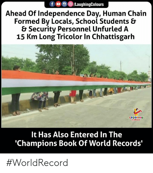 Independence Day: f G/LaughingColours  Ahead Of Independence Day, Human Chain  Formed By Locals, School Students &  & Security Personnel Unfurled A  15 Km Long Tricolor In Chhattisgarh  LAUGHING  Colours  It Has Also Entered In The  'Champions Book Of World Records' #WorldRecord