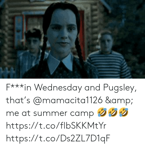 Wednesday: F***in Wednesday and Pugsley, that's @mamacita1126 & me at summer camp 🤣🤣🤣 https://t.co/flbSKKMtYr https://t.co/Ds2ZL7D1qF