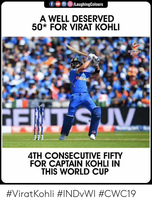 World Cup, India, and World: f  /LaughingColours  A WELL DESERVED  50* FOR VIRAT KOHLI  CngGHING  INDIA  V  4TH CONSECUTIVE FIFTY  FOR CAPTAIN KOHLI IN  THIS WORLD CUP #ViratKohli #INDvWI #CWC19
