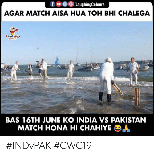 India, Match, and Pakistan: f /LaughingColours  AGAR MATCH AISA HUA TOH BHI CHALEGA  LAUGHING  Celour  BAS 16TH JUNE KO INDIA VS PAKISTAN  MATCH HONA HI CHAHIYE  A #INDvPAK #CWC19