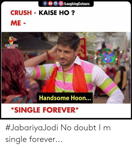 Crush, Forever, and Doubt: f LaughingColours  CRUSH KAISE HO?  ME-  LAUGHING  Colours  Handsome Hoon...  *SINGLE FOREVER* #JabariyaJodi  No doubt I m single forever...