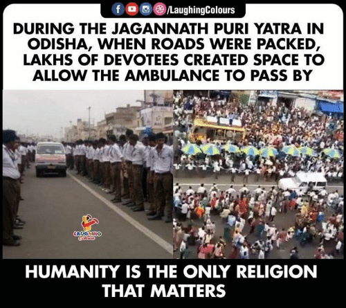 ambulance: f /LaughingColours  DURING THE JAGANNATH PURI YATRA IN  ODISHA, WHEN ROADS WERE PACKED,  LAKHS OF DEVOTEES CREATED SPACE TO  ALLOW THE AMBULANCE TO PASS BY  AUONING  Coleun  HUMANITY IS THE ONLY RELIGION  THAT MATTERS