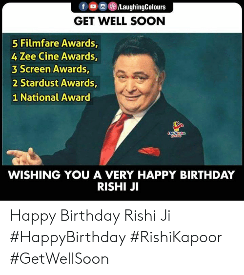 Indianpeoplefacebook: f /LaughingColours  GET WELL SOON  5 Filmfare Awards,  4 Zee Cine Awards,  3 Screen Awards,  2 Stardust Awards,  1 National Award  LYCOHING  oco  WISHING YOU A VERY HAPPY BIRTHDAY  RISHI JI Happy Birthday Rishi Ji  #HappyBirthday #RishiKapoor #GetWellSoon