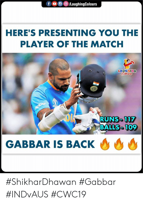 Presenting: f  /LaughingColours  HERE'S PRESENTING YOU THE  PLAYER OF THE MATCH  LAUGHING  Celours  RUNS 117  BALLS 109  GABBAR IS BACK #ShikharDhawan #Gabbar #INDvAUS #CWC19