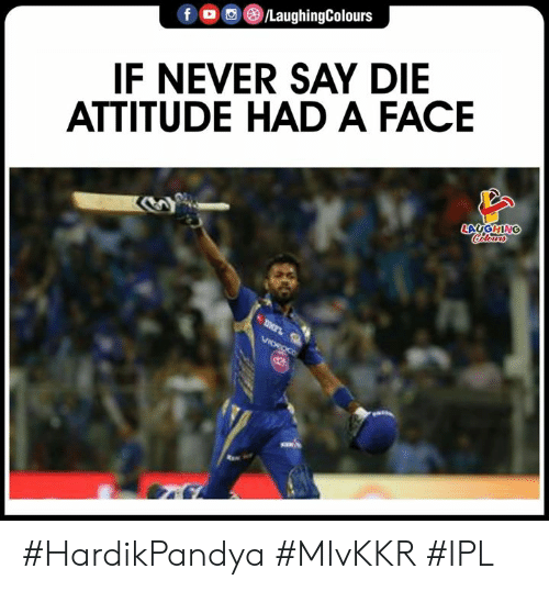 A Face: f /LaughingColours  IF NEVER SAY DIE  ATTITUDE HAD A FACE #HardikPandya #MIvKKR  #IPL