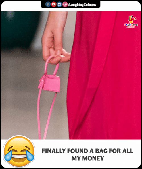 Money, Indianpeoplefacebook, and All: f  ,, )/LaughingColours  LAUGHING  FINALLY FOUND A BAG FOR ALL  MY MONEY