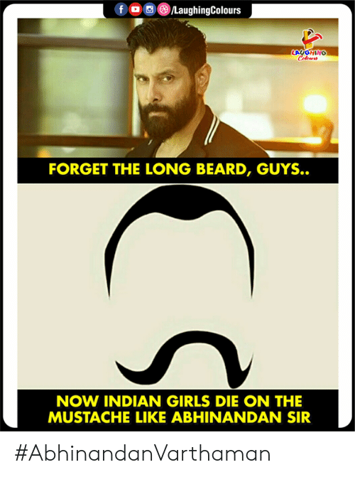 Beard, Girls, and Indian: f/LaughingColours  LAUGHING  FORGET THE LONG BEARD, GUYS.  NOW INDIAN GIRLS DIE ON THE  MUSTACHE LIKE ABHINANDAN SIR #AbhinandanVarthaman