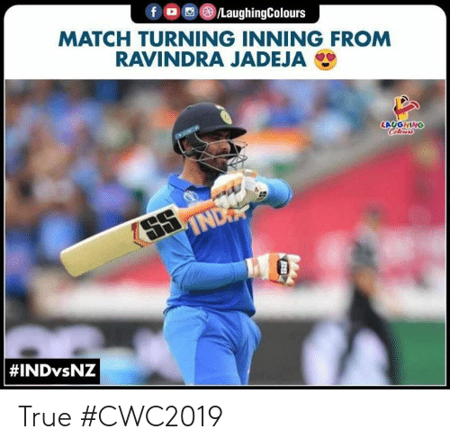 True, Match, and Indianpeoplefacebook: f /LaughingColours  MATCH TURNING INNING FROM  RAVINDRA JADEJA  LAUGHING  Celeurs  SS  IND  True #CWC2019