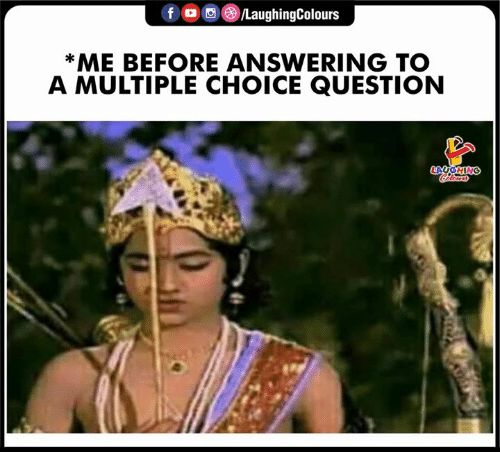 Indianpeoplefacebook, Question, and Laughing: f /LaughingColours  *ME BEFORE ANSWERING TO  A MULTIPLE CHOICE QUESTION  LAUGHING  Colears