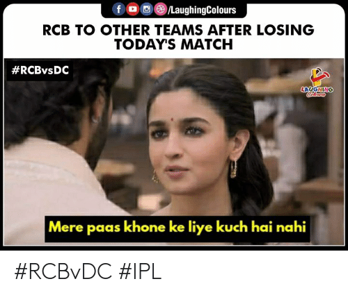 Match, Indianpeoplefacebook, and Ipl: f /LaughingColours  RCB TO OTHER TEAMS AFTER LOSING  TODAY'S MATCH  #RCBvsDC  LAUGHING  Mere paas khone ke liye kuch hai nahi #RCBvDC #IPL