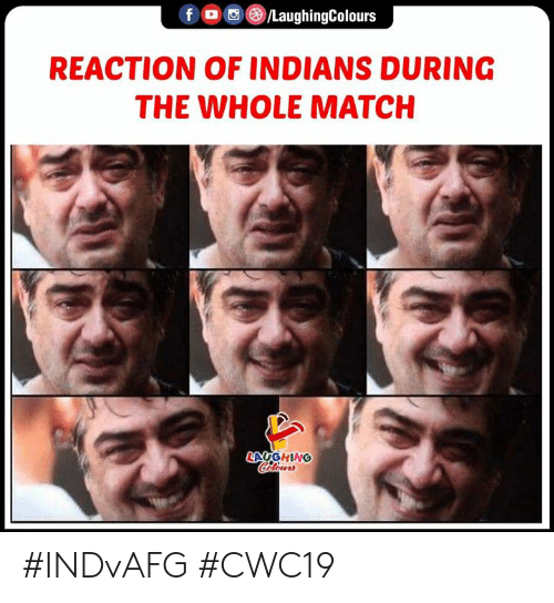 Match, Indianpeoplefacebook, and Indians: f LaughingColours  REACTION OF INDIANS DURING  THE WHOLE MATCH  LAYGHING  Clorrs #INDvAFG #CWC19