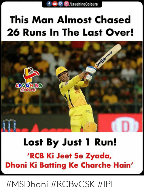 Run, Lost, and Indianpeoplefacebook: f LaughingColours  This Man Almost Chased  26 Runs In The Last Over!  LA GHING  Lost By Just 1 Run!  'RCB Ki Jeet Se Zyada,  Dhoni Ki Batting Ke Charche Hain' #MSDhoni #RCBvCSK #IPL
