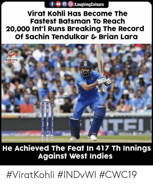 feat: f /LaughingColours  virat Kohli Has Become The  Fastest Batsman To Reach  20,000 Int'l Runs Breaking The Record  Of Sachin Tendulkar & Brian Lara  LAUGHINO  TE!  He Achieved The Feat In 417 Th Innings  Against West Indies #ViratKohli #INDvWI #CWC19