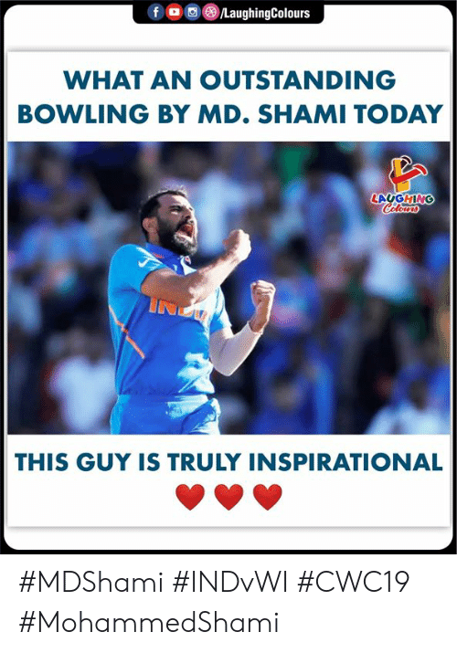 Bowling, Today, and Indianpeoplefacebook: f  LaughingColours  WHAT AN OUTSTANDING  BOWLING BY MD. SHAMI TODAY  LAYGHING  Colours  THIS GUY IS TRULY INSPIRATIONAL #MDShami #INDvWI #CWC19 #MohammedShami