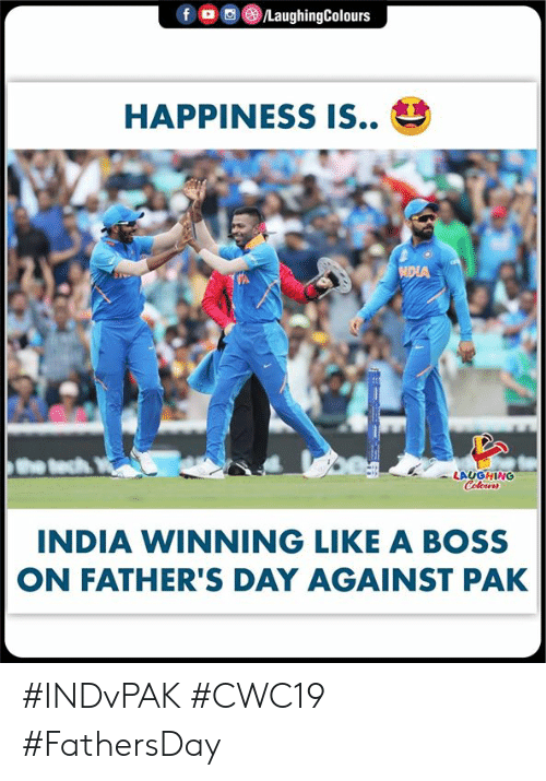Fathers Day, India, and Happiness: f o  /LaughingColours  HAPPINESS IS..  NDIA  LAUGHING  Colours  INDIA WINNING LIKE A BOSS  ON FATHER'S DAY AGAINST PAK #INDvPAK #CWC19 #FathersDay