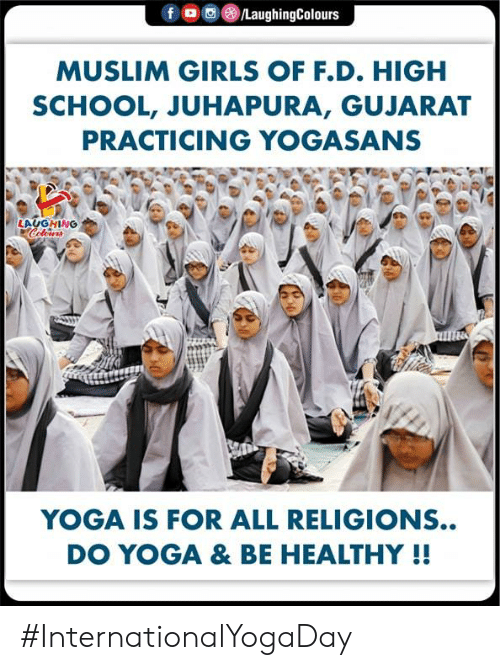Girls, Muslim, and School: f o  /LaughingColours  MUSLIM GIRLS OF F.D. HIGH  SCHOOL, JUHAPURA, GU.JARAT  PRACTICING YOGASANS  LAUGHING  Celeurs  YOGA IS FOR ALL RELIGIONS..  DO YOGA & BE HEALTHY !! #InternationalYogaDay