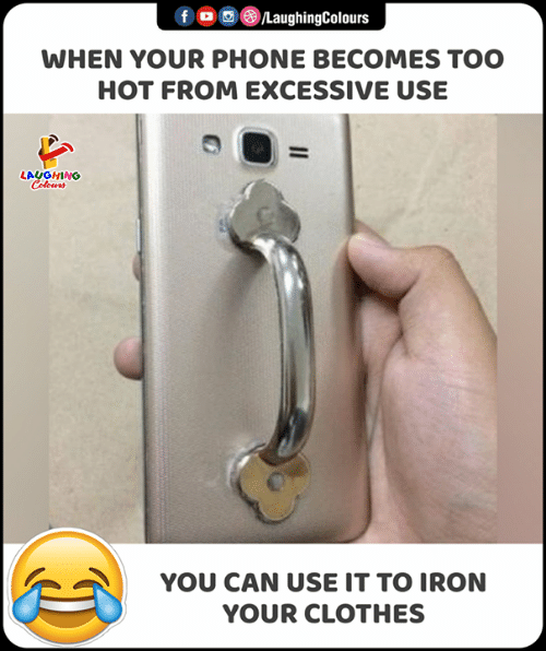 too hot: f o@LaughingColours  WHEN YOUR PHONE BECOMES TOO  HOT FROM EXCESSIVE USE  LAUGHING  Colours  YOU CAN USE IT TO IRON  YOUR CLOTHES