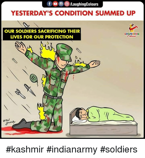 O S: f o S )/LaughingColours  YESTERDAY'S CONDITION SUMMED UP  OUR SOLDIERS SACRIFICING THEIR  LIVES FOR OUR PROTECTION  LAUGHING  Colcer  utKal #kashmir #indianarmy #soldiers