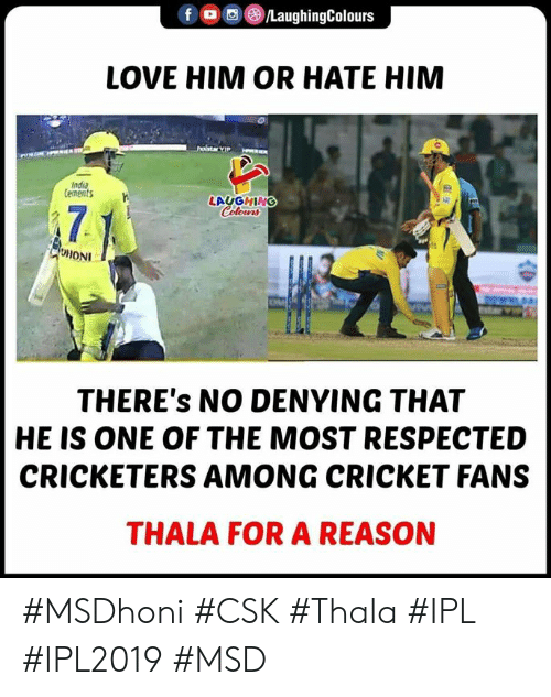 Love, Cricket, and Reason: f ODGALaughingColours  LOVE HIM OR HATE HIM  ndia  tements  .  LAUGHING  HONI  THERE's NO DENYING THAT  HE IS ONE OF THE MOST RESPECTED  CRICKETERS AMONG CRICKET FANS  THALA FOR A REASON #MSDhoni #CSK #Thala #IPL #IPL2019 #MSD