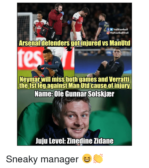 tes: f Trol!Football  O TheFootballTroll  Arsenaldefenders gotinjured vs ManUtd  tes  Neymar,will miss both games and Verratti  the 1stleg against Man Utd cause of injury  Name:Ole Gunnar Solskjær  Juju Level: Zinedine Zidane Sneaky manager 😆👏