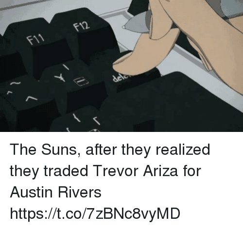 Ariza: F11  F12 The Suns, after they realized they traded Trevor Ariza for Austin Rivers https://t.co/7zBNc8vyMD