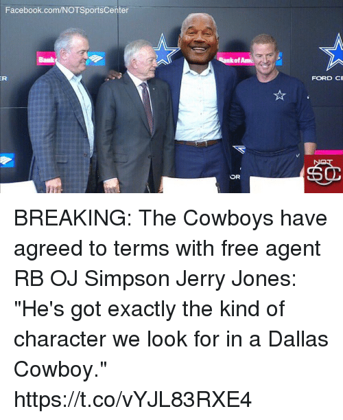 "Jerry Jones: Facebook.com/NOTSportsCenter  of Am  FORD CE BREAKING: The Cowboys have agreed to terms with free agent RB OJ Simpson  Jerry Jones: ""He's got exactly the kind of character we look for in a Dallas Cowboy."" https://t.co/vYJL83RXE4"