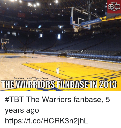 Facebook, Sports, and Tbt: Facebook.com/NOTSportsCenter  THE WARRIORS FANBASEIN 2018 #TBT The Warriors fanbase, 5 years ago https://t.co/HCRK3n2jhL