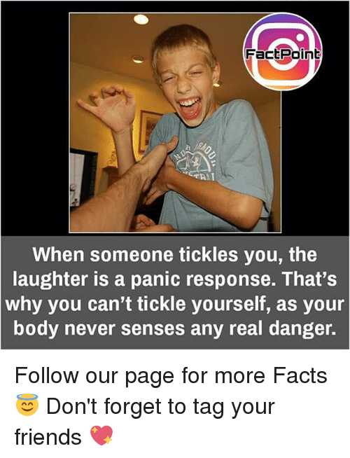 tickling: FaCEPainE  TAIT  When someone tickles you, the  laughter is a panic response. That's  why you can't tickle yourself, as your  body never senses any real danger. Follow our page for more Facts 😇 Don't forget to tag your friends 💖