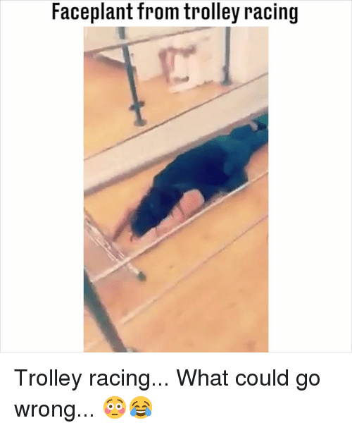Trolley: Faceplant from trolley racing Trolley racing... What could go wrong... 😳😂