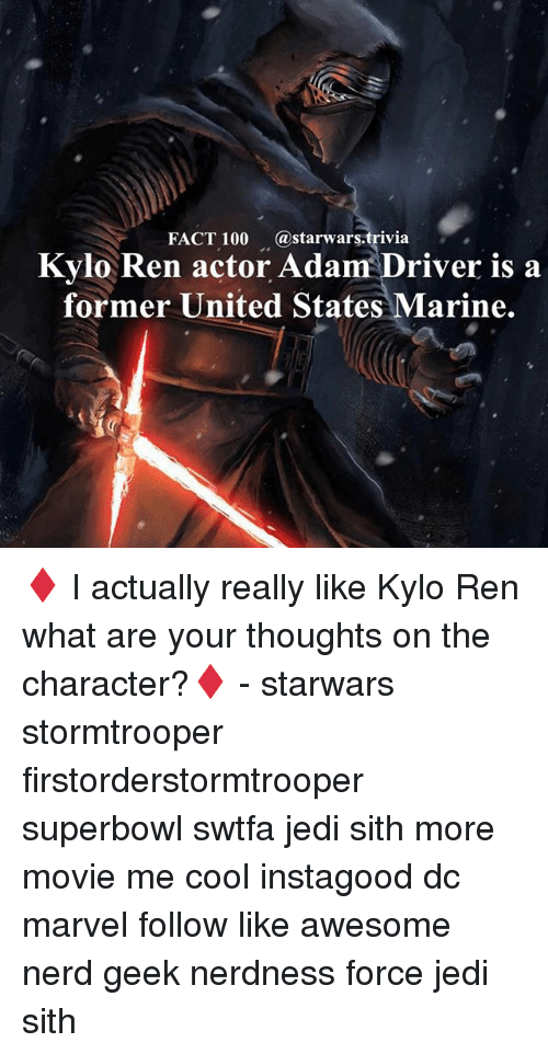 Adam Driver: FACT 100 (a starwars.trivia  Kylo Ren actor Adam  Driver is a  former United States Marine. ♦️ I actually really like Kylo Ren what are your thoughts on the character?♦️ - starwars stormtrooper firstorderstormtrooper superbowl swtfa jedi sith more movie me cool instagood dc marvel follow like awesome nerd geek nerdness force jedi sith