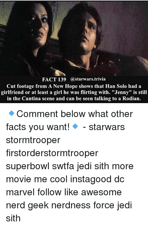 "Facts, Han Solo, and Jedi: FACT 139 (a starwars trivia  Cut footage from A New Hope shows that Han Solo had a  girlfriend or at least a girl he was flirting with. ""Jenny"" is still  in the Cantina scene and can be seen talking to a Rodian. 🔹Comment below what other facts you want!🔹 - starwars stormtrooper firstorderstormtrooper superbowl swtfa jedi sith more movie me cool instagood dc marvel follow like awesome nerd geek nerdness force jedi sith"