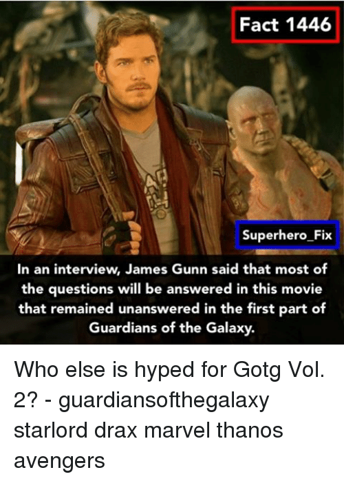 marvel thanos: Fact 1446  Superhero Fix  In an interview, James Gunn said that most of  the questions will be answered in this movie  that remained unanswered in the first part of  Guardians of the Galaxy. Who else is hyped for Gotg Vol. 2? - guardiansofthegalaxy starlord drax marvel thanos avengers