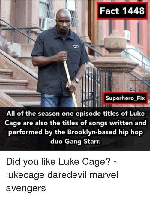 luke cage: Fact 1448  Superhero Fix  All of the season one episode titles of Luke  Cage are also the titles of songs written and  performed by the Brooklyn-based hip hop  duo Gang Starr. Did you like Luke Cage? - lukecage daredevil marvel avengers