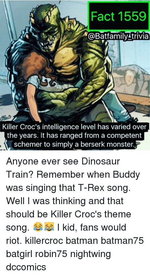 Berserk: Fact 1559  @Batfamily trivia  Killer Croc's intelligence level has varied over  the years. It has ranged from a competent  schemer to simply a berserk monster. Anyone ever see Dinosaur Train? Remember when Buddy was singing that T-Rex song. Well I was thinking and that should be Killer Croc's theme song. 😂😹 I kid, fans would riot. killercroc batman batman75 batgirl robin75 nightwing dccomics